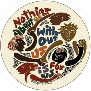 Nothing About Us, Without Us, is For Us - Button by Ricardo Levins Morales