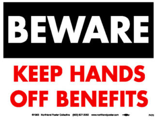 Beware, Hands Off Benefits - Union Workers Poster by Ricardo Levins Morales