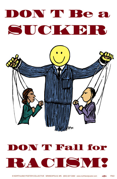 Don't Be A Sucker - Workplace Racism - Poster by Ricardo Levins Morales