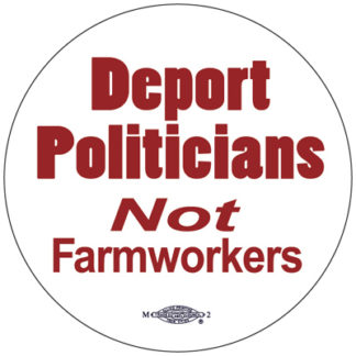 Deport Politicians Not Farmworkers - Button by RLM Arts
