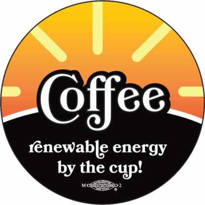Coffee: Renewable energy by the cup! - Button by Ricardo Levins Morales Art Studio